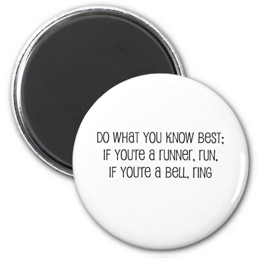 """""""Do what you know best"""" quote 2 Inch Round Magnet"""