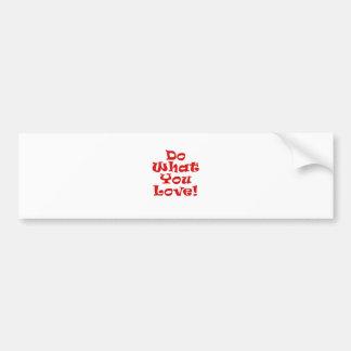 Do What You Love Bumper Sticker