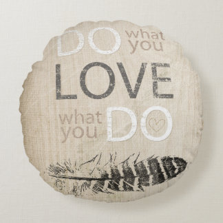 Do What You Love | Feather and inspirational Round Pillow