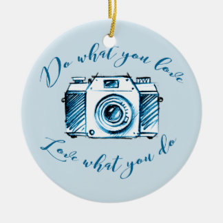 Do what you love, Love what you do Ceramic Ornament