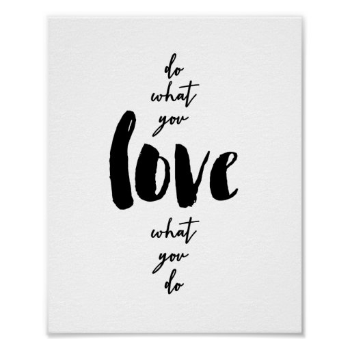 do what you love what you do print zazzle. Black Bedroom Furniture Sets. Home Design Ideas