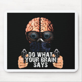Do what your brain says mouse pad