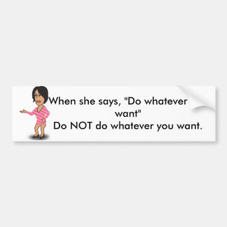 Do Whatever You Want Bumper Sticker