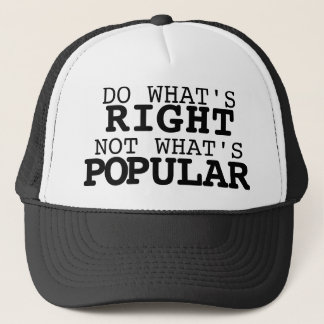 Do what's right, not what's popular trucker hat