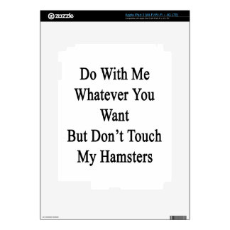 Do With Me Whatever You Want But Don't Touch My Ha Decal For iPad 3