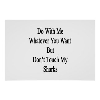 Do With Me Whatever You Want But Don't Touch My Sh Poster