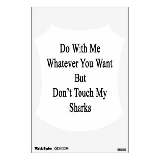 Do With Me Whatever You Want But Don't Touch My Sh Wall Stickers
