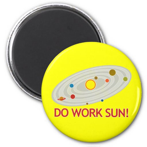 Do Work Sun! 2 Inch Round Magnet