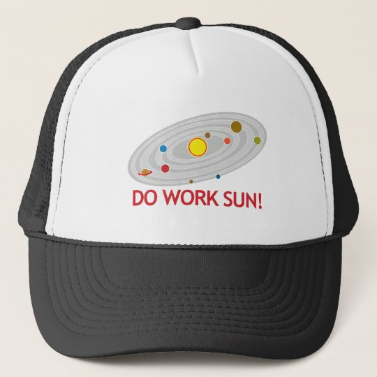Do Work Sun! Trucker Hat