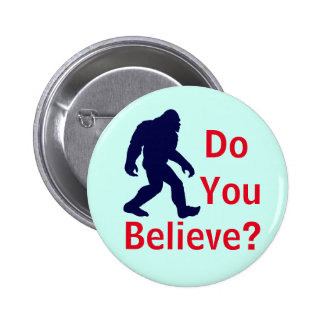 Do You Believe? Bigfoot Button