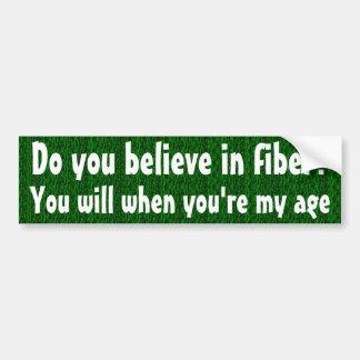 Do you believe in fiber? car bumper sticker