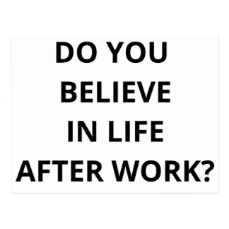 Do You Believe In Life After Work Postcard
