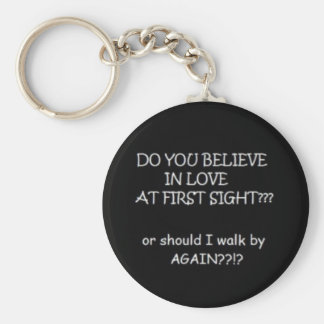 DO YOU BELIEVE IN LOVE AT FIRST SIGHT OR SHOULD I BASIC ROUND BUTTON KEYCHAIN