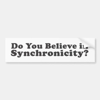 Do You Believe In Synchronicity? Bumper Sticker