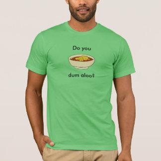 Do you dum aloo? T-Shirt