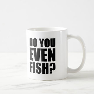 Do You Even Fish? Coffee Mug