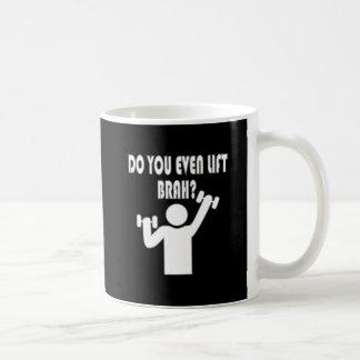 Do You Even Lift Brah Coffee Mug