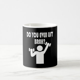 Do You Even Lift Brah Coffee Mugs