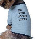 Do you even lift? doggie shirt