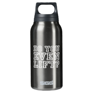 Do You Even Lift? Insulated Water Bottle