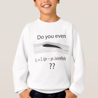 Do you even lift?  Physics humor Sweatshirt