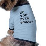 Do you even squat? dog t shirt