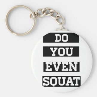 Do You Even Squat? Key Chain