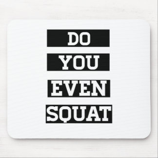 Do You Even Squat? Mouse Pad