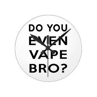 Do you even vape bro? round clocks
