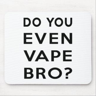 Do you even vape bro? mouse pad