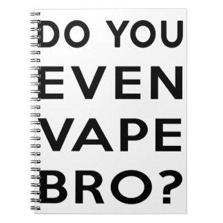 Do you even vape bro? spiral note books