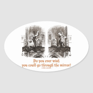 Do You Ever Wish You Could Go Through The Mirror? Oval Sticker