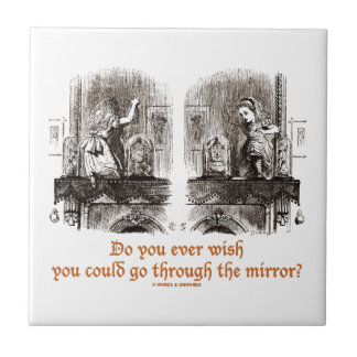 Do You Ever Wish You Could Go Through The Mirror? Small Square Tile