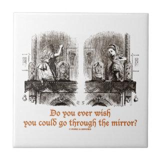 Do You Ever Wish You Could Go Through The Mirror? Tile