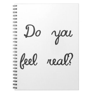 Do You Feel Real? Question Spiral Notebook
