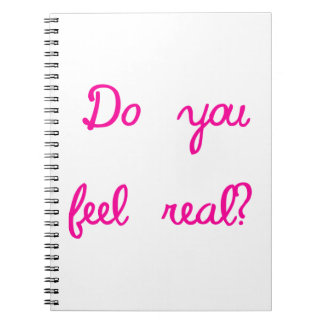Do You Feel Real? Spiral Notebook