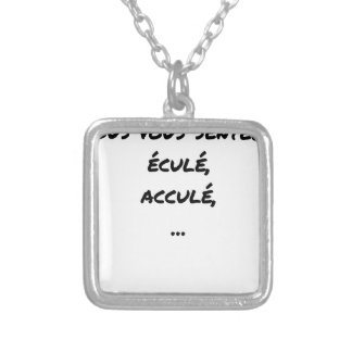 DO YOU FEEL WELL-WORN, DRIVEN BACK,…? SILVER PLATED NECKLACE