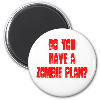 Do YOU have a zombie Plan? 2 Inch Round Magnet