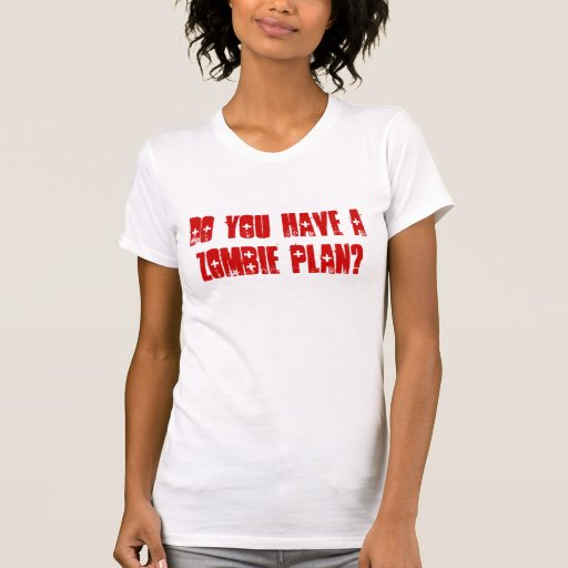 Do You Have A Zombie Plan? T-shirts