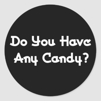 Do You Have Any Candy? Round Stickers