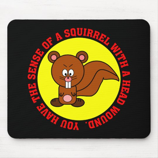 Do you have severe brain damage? mouse pad