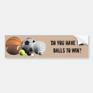 Do you have the Balls to win? Bumper Sticker