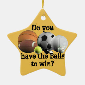 Do you have the Balls to win? Ceramic Ornament