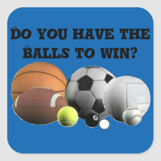 Do you have the Balls to win? Square Sticker