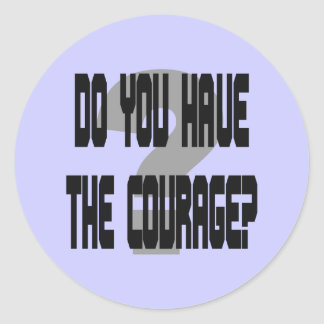 "Do You Have the Courage? 3"" Jumbo Stickers"