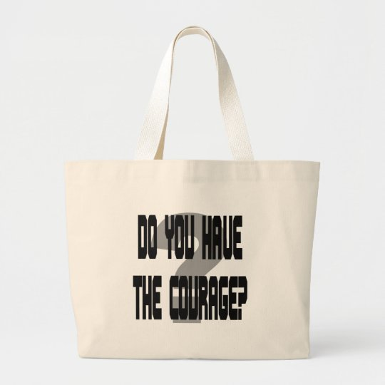 Do You Have the Courage? Gag Large Tote Bag