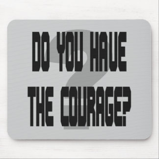 Do You Have the Courage? Mousepad