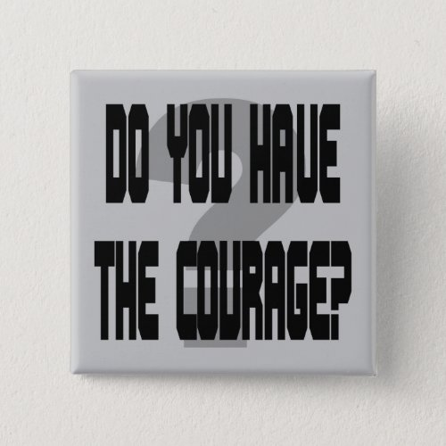 Do You Have the Courage? Pinback Button