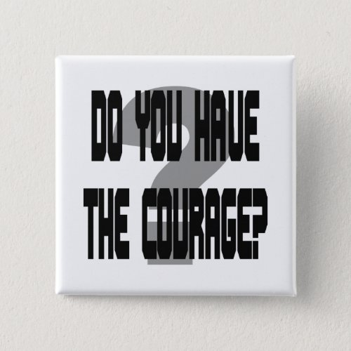 Do You Have the Courage? square button