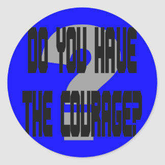 Do You Have the Courage? sticker